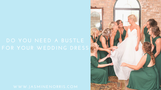 Do You Need A Bustle For Your Wedding Dress: Wedding Wednesday
