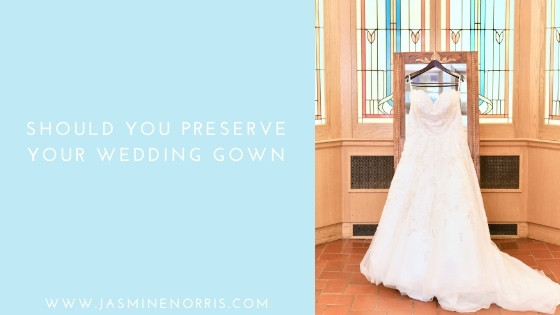 Should You Preserve Your Wedding Gown: Wedding Wednesday