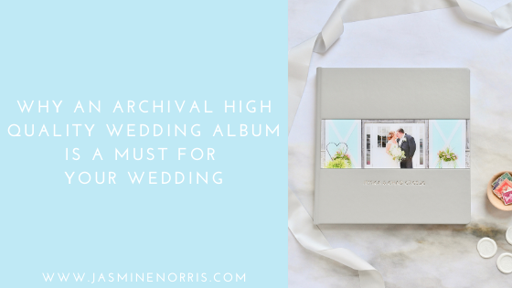 Why An Archival High Quality Wedding Album Is A Must For Your Wedding: Wedding Wednesday