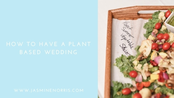 How To Have A Plant Based Wedding: Wedding Wednesday