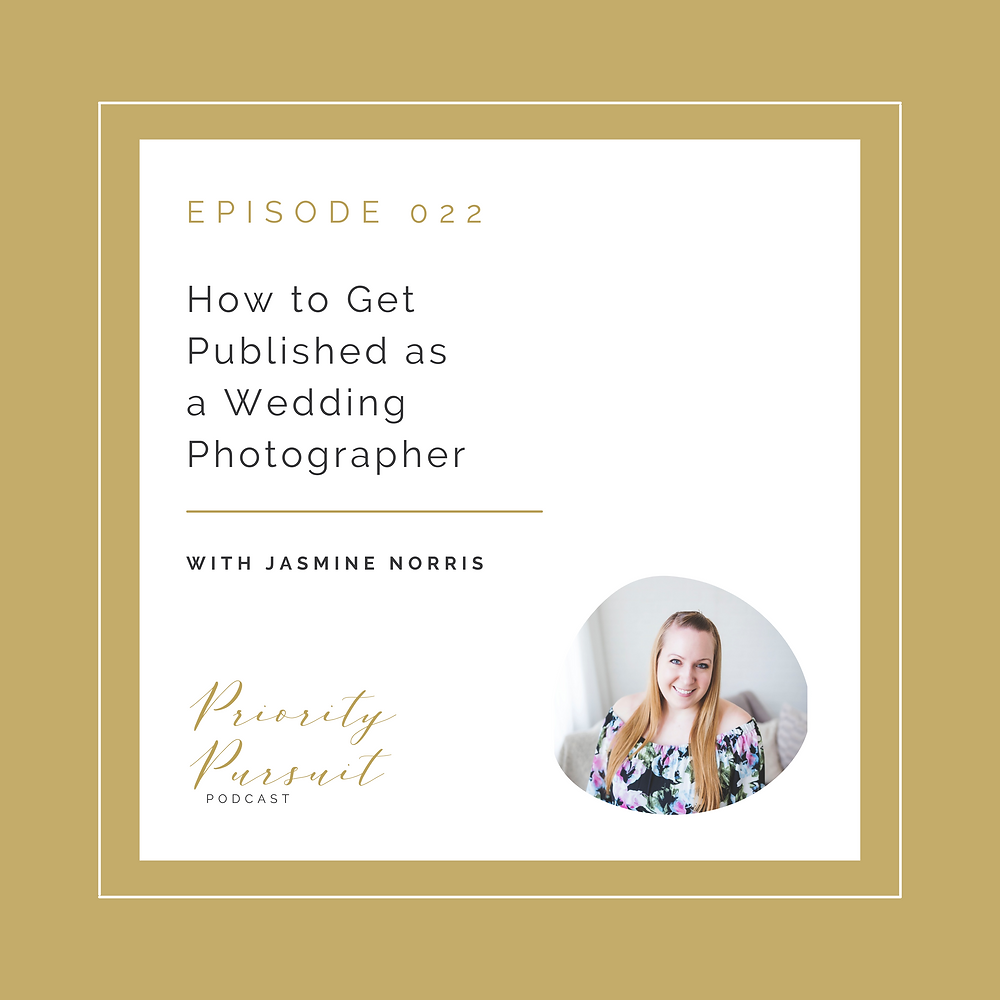 How to Get Published as a Wedding Photographer Jasmine Norris Photography Priority Pursuit Podcast
