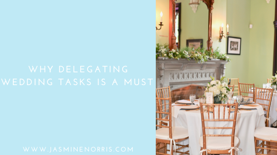 Why Delegating Wedding Tasks Is A Must: Wedding Wednesday