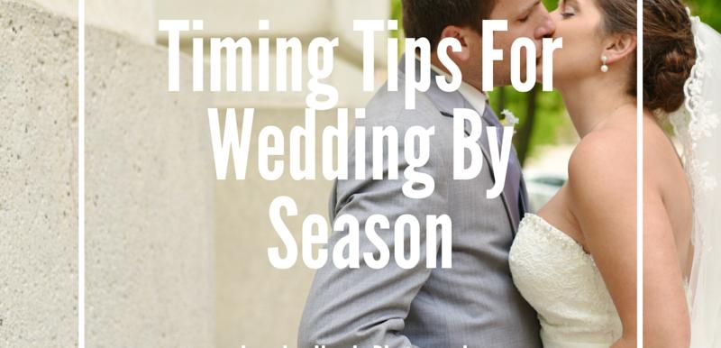 Timing Tips for Weddings by Season- Wedding Wednesday