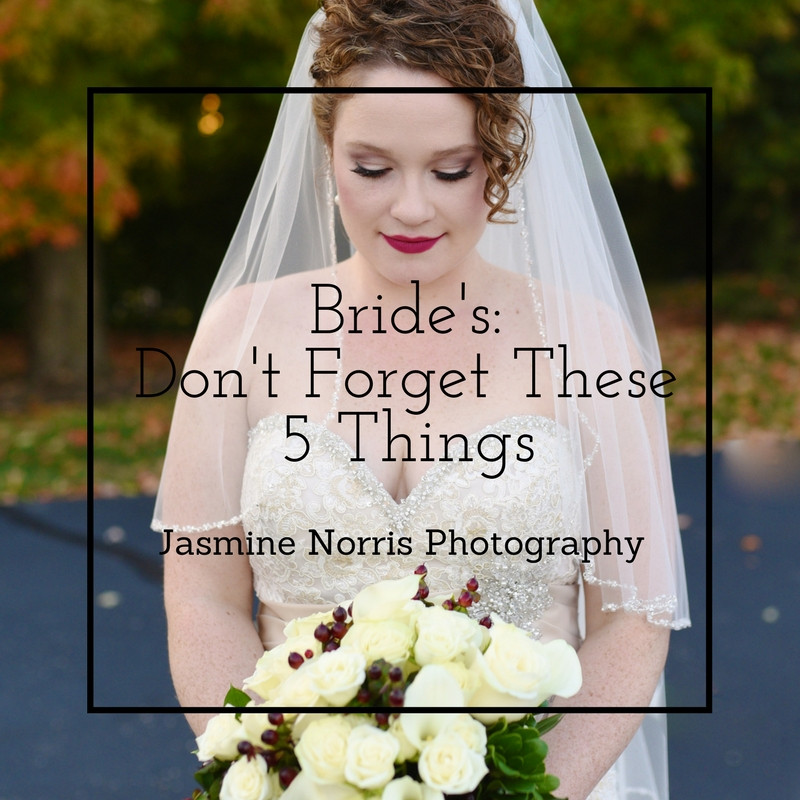 Bride's Don't Forget These 5 Things Indiana Wedding Photographer Photography Lafayette Indianapolis