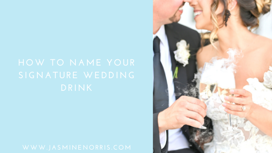 How To Name Your Signature Wedding Drink: Wedding Wednesday