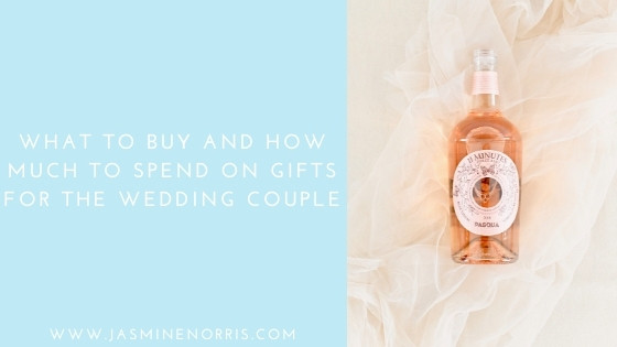 What To Buy and How Much To Spend On Gifts For The Wedding Couple: Wedding Wednesday