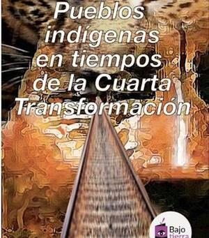 Pueblos indígenas en tiempos de la Cuarta Transformación