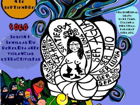 FORO 1: Semillas de Rebeldía ante Violencias Extractivistas, sáb 4 de sept, 10am, CDMX