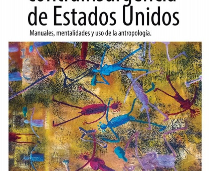 Estudiando la contrainsurgencia de Estados Unidos Manuales, mentalidades y uso de la Antropología