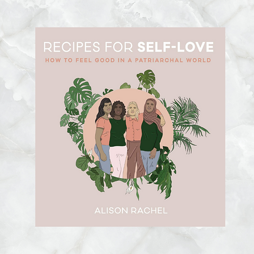 Recipes for Self-Love: How to Feel Good in a Patriarchal World