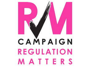 Why was the Regulation Matters Campaign formed & where to now?