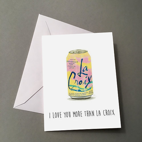 """I love you more than La Croix"", Blank card"