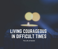 Living Courageous Living in Difficult Ti