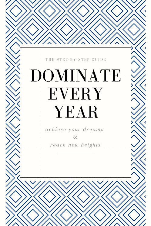 Dominate EveryYear: A Step-by-Step Guide to Achieve Your Dreams