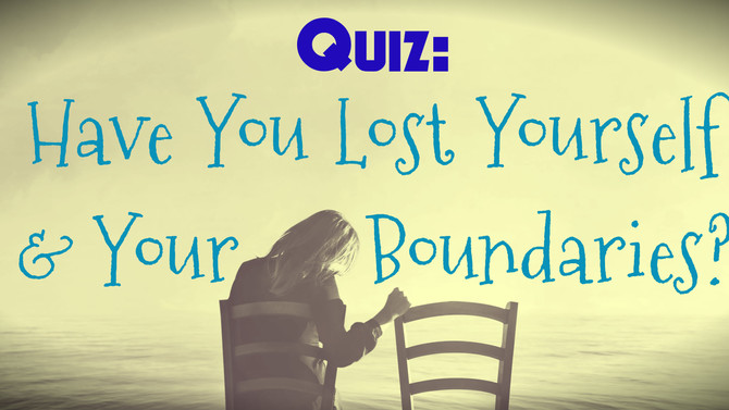 Quiz: Have You Lost Yourself & Your Boundaries?