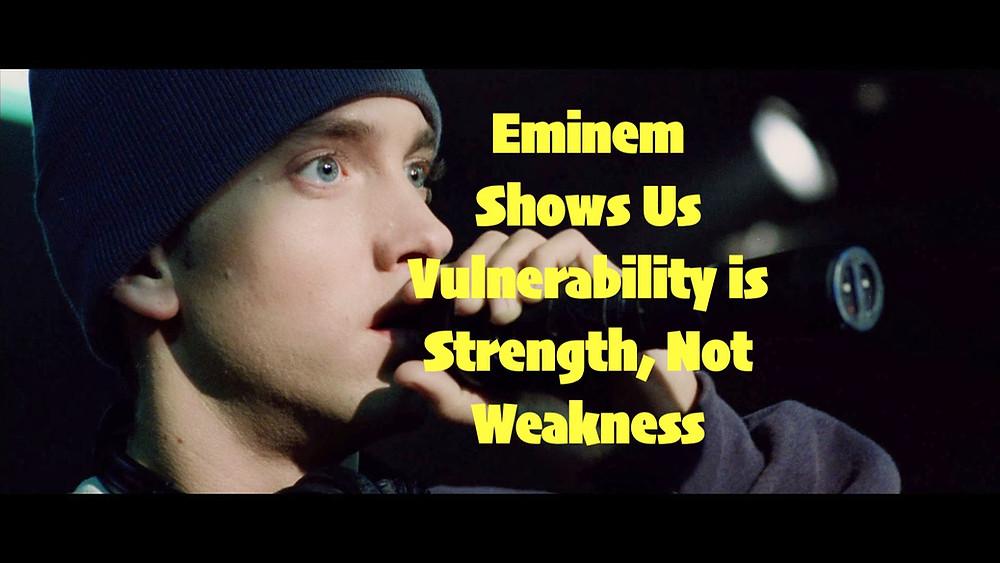 Eminem Vulnerability is strength not weakness