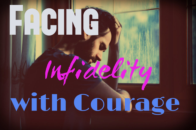 Facing Infidelity with Courage