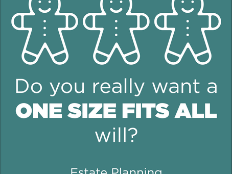 DO YOU REALLY WANT A ONE-SIZE-FITS-ALL WILL?
