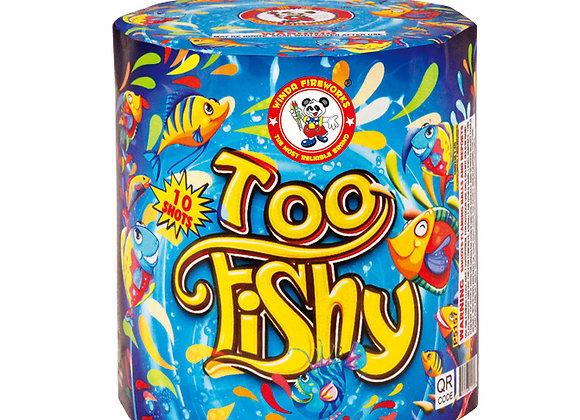 TOO FISHY 10'S