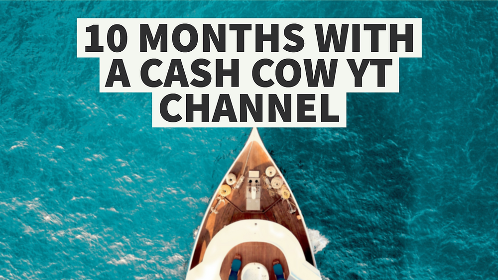 10 Months With a Cash Cow YouTube Channel