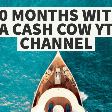 10 Months With a Cash Cow YouTube Channel. Worth It?