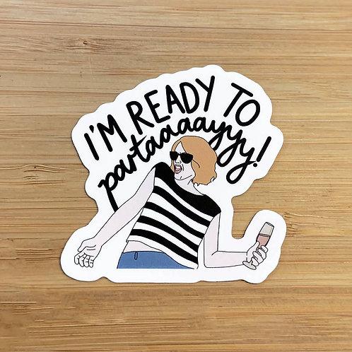 I'm Ready to Partaaaayyy Sticker