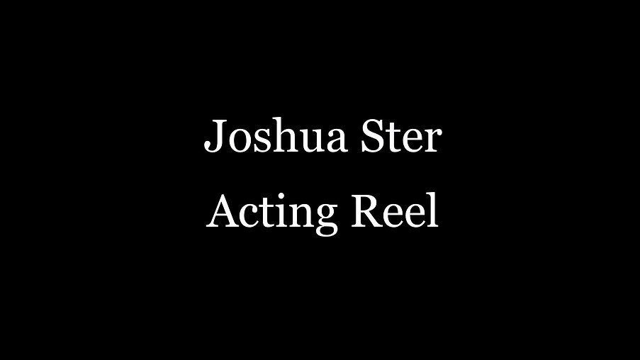 Joshua Ster Acting Reel