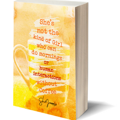 SheJournals - She's not the kind of girl who can do mornings or human interactions without coffee...