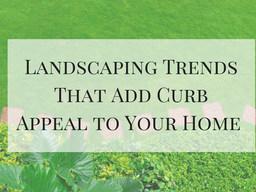 Landscaping Trends That Add Curb Appeal to Your Home