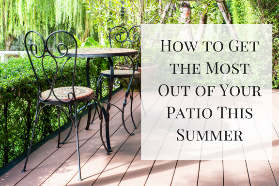 How to Get the Most Out of Your Patio This Summer