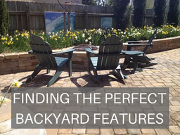 Finding the Perfect Backyard Features