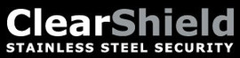 ClearShield Stainless Steel Security