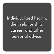 Individualized health, diet, relationship, career, and other personal advice.