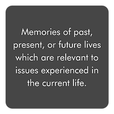 Memories of past, present, or future lives which are relecant to issues experienced in the current life.