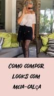COMO COMPOR LOOKS COM MEIA-CALÇA