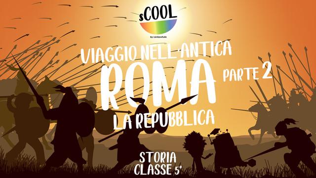 Viaggio nell'Antica Roma - Parte 2 - La Repubblica