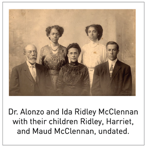 Dr. Alonzo and Ida Ridley McClennan with their children Ridley, Harriet, and Maud McClennan, undated.