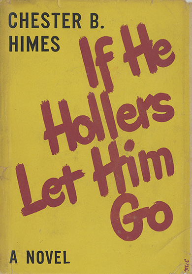 Chester Himes' first novel, 'If He Hollers Let Him Go', 1945.