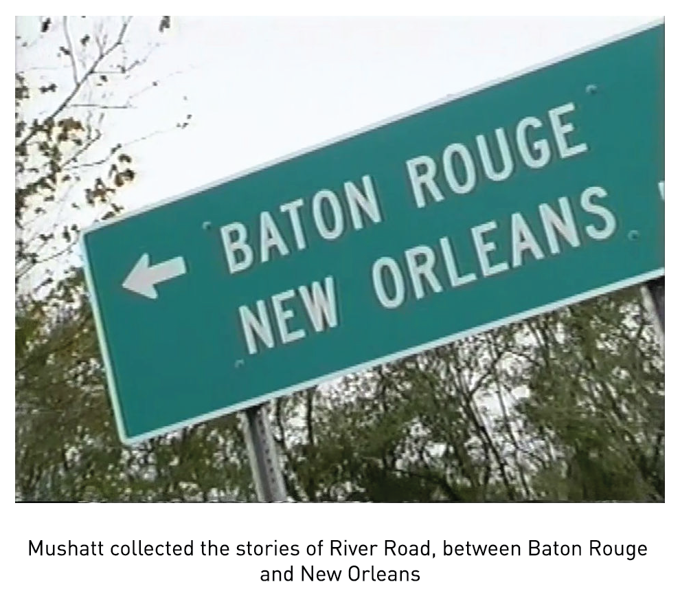 Mushatt collected the stories of River Road, between Baton Rouge and New Orleans