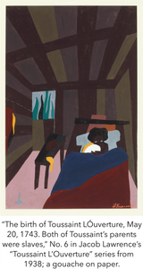 """The birth of Toussaint LÓuverture, May 20, 1743. Both of Toussaint's parents were slaves,"" No. 6 in Jacob Lawrence's ""Toussaint L'Ouverture"" series from 1938; a gouache on paper."