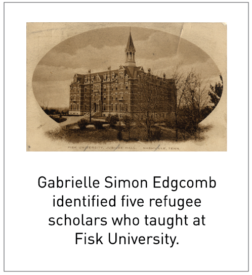 Gabrielle Simon Edgcomb identified five refugee scholars who taught at Fisk University.