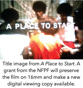 Title image from A Place to Start. A grant from the NFPF will preserve the film on 16mm and make a new digital viewing copy available.