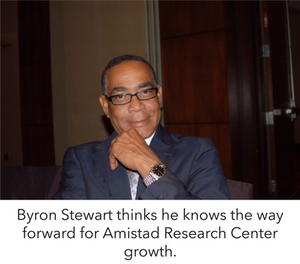 Byron Stewart thinks he knows the way forward for Amistad Research Center growth.