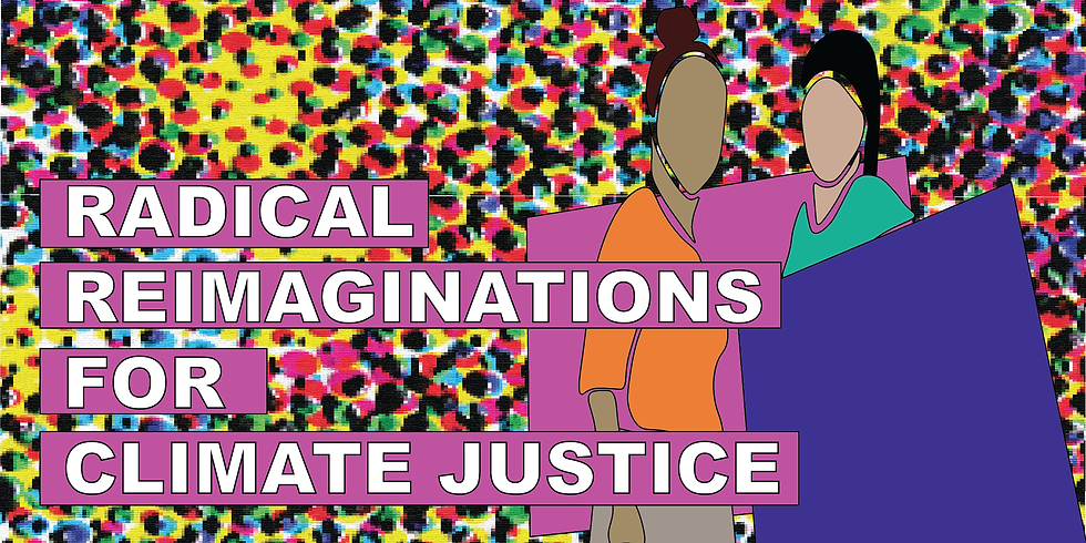 Radical Reimaginations for Climate Justice