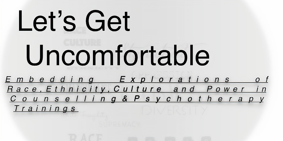 Let's Get Uncomfortable 2021 1st Encounter: Trainees & therapists speak about experience of training and practice