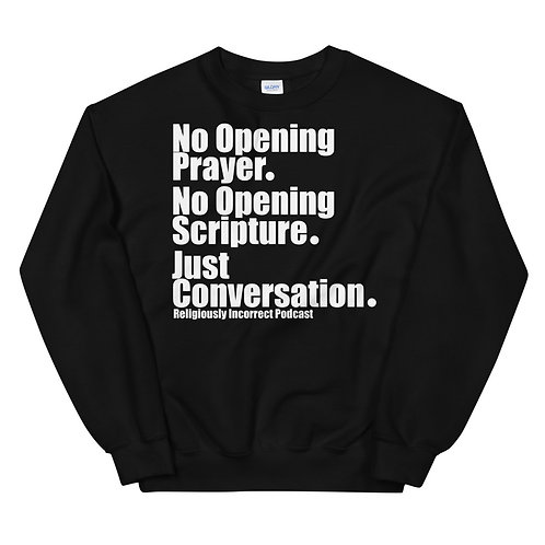 No Opening Prayer No Opening Scripture Just Conversation Unisex Sweatshirt