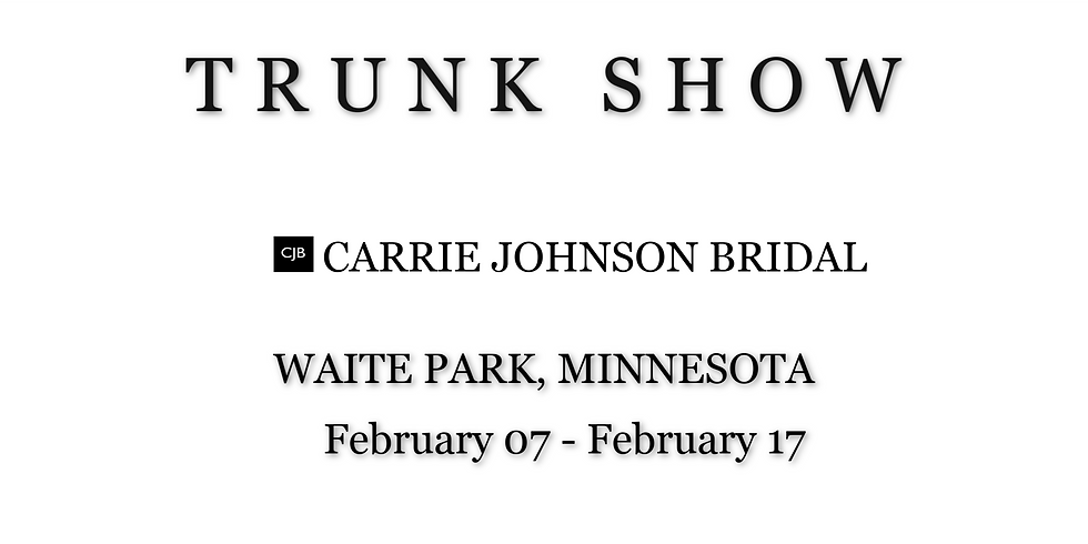 CARRIE JOHNSON BRIDAL TRUNK SHOW-  WAITE PARK, MN