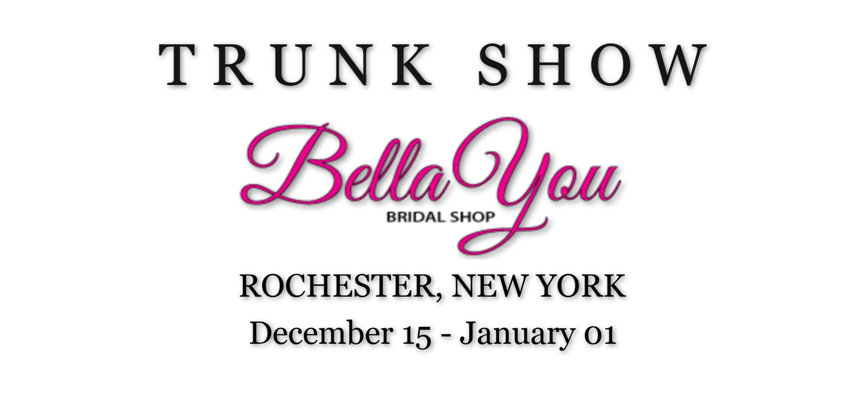 BELLA YOU BRIDAL TRUNK SHOW - ROCHESTER, NY