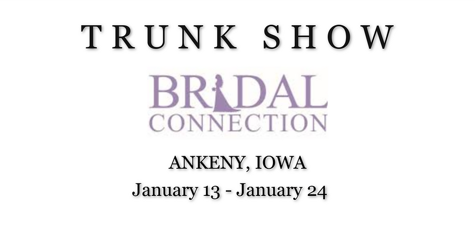 THE BRIDAL CONNECTION TRUNK SHOW - ANKENY IA