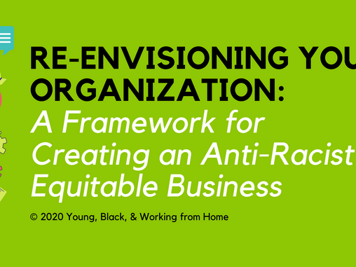Re-Envisioning Your Organization: A Framework for Creating an Anti-Racist & Equitable Business